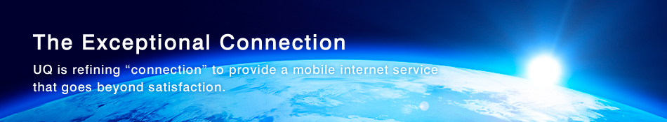 "The Exceptional Connection UQ is refining ""connection"" to provide a mobile internet service that goes beyond satisfaction."